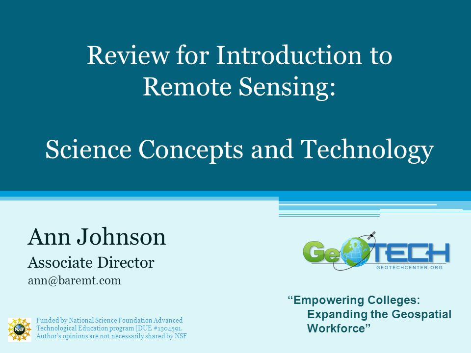 Review for Introduction to Remote Sensing: Science Concepts and Technology Ann Johnson Associate Director ann@baremt.com Funded by National Science Foundation Advanced Technological Education program [DUE #1304591.