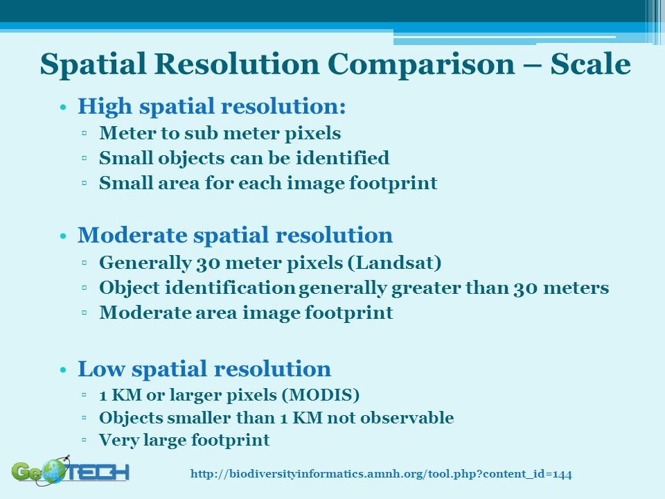 Spatial Resolution Comparison – Scale High spatial resolution: ▫Meter to sub meter pixels ▫Small objects can be identified ▫Small area for each image