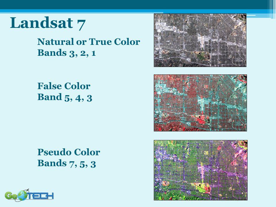 Landsat 7 Natural or True Color Bands 3, 2, 1 False Color Band 5, 4, 3 Pseudo Color Bands 7, 5, 3