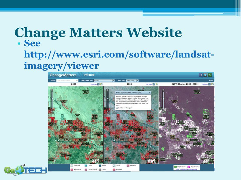 Change Matters Website See http://www.esri.com/software/landsat- imagery/viewer