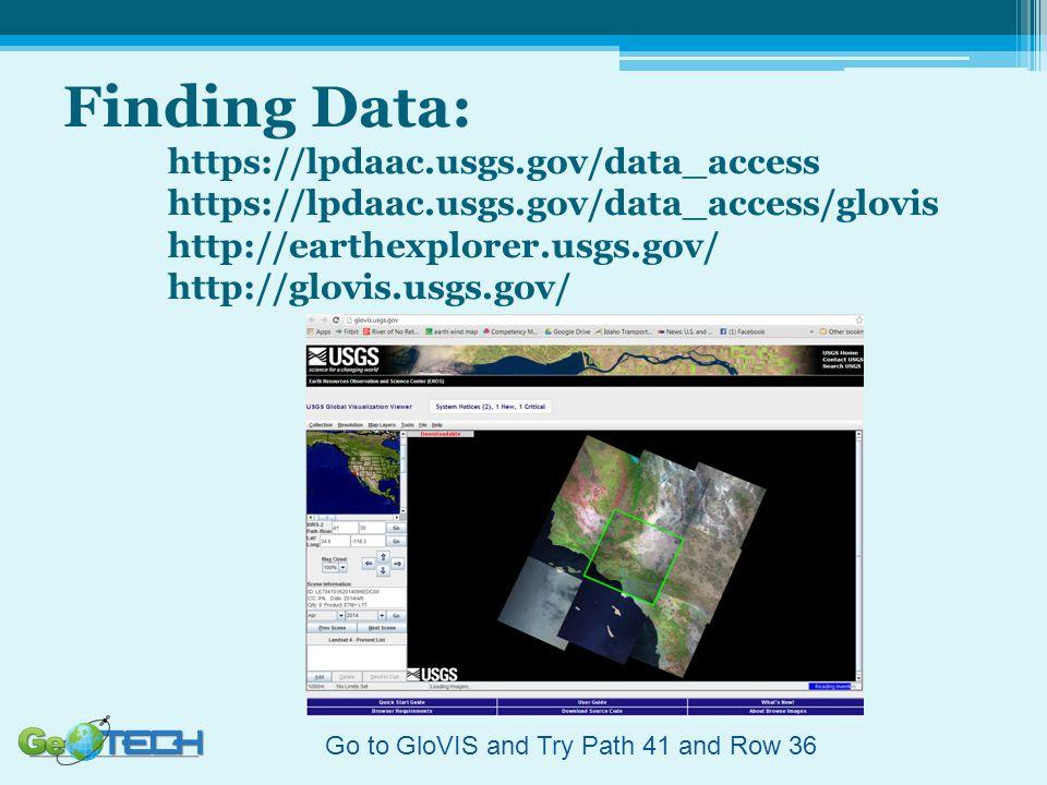 Finding Data: https://lpdaac.usgs.gov/data_access https://lpdaac.usgs.gov/data_access/glovis http://earthexplorer.usgs.gov/ http://glovis.usgs.gov/ Go