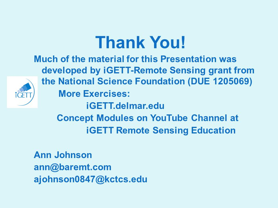 Thank You! Much of the material for this Presentation was developed by iGETT-Remote Sensing grant from the National Science Foundation (DUE 1205069) M