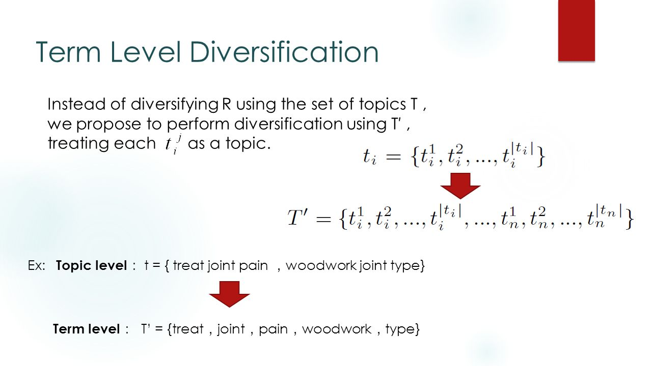 Term Level Diversification Instead of diversifying R using the set of topics T, we propose to perform diversification using T′, treating each as a topic.
