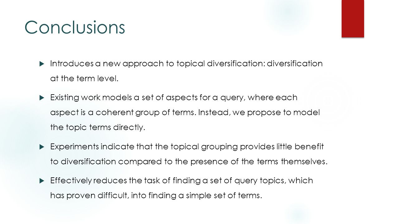Conclusions  Introduces a new approach to topical diversification: diversification at the term level.