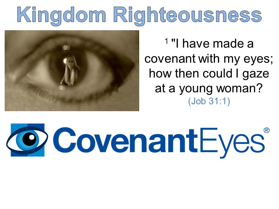 1 I have made a covenant with my eyes; how then could I gaze at a young woman? (Job 31:1)