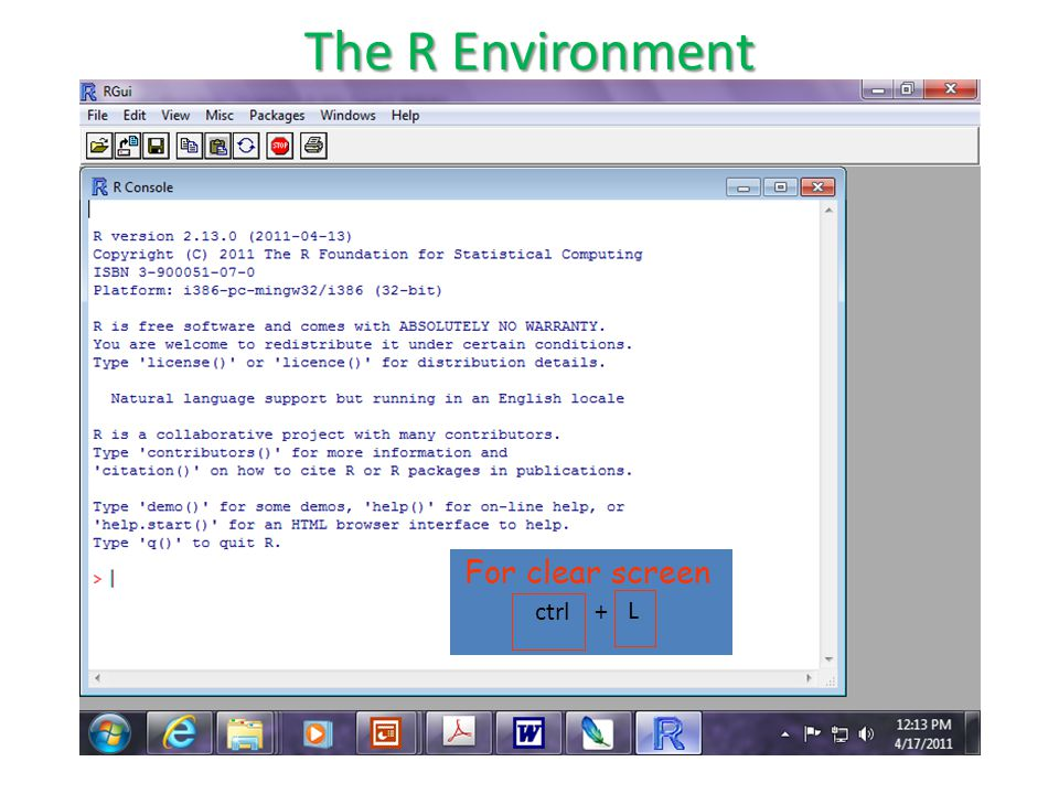 For clear screen ctrl+ L The R Environment