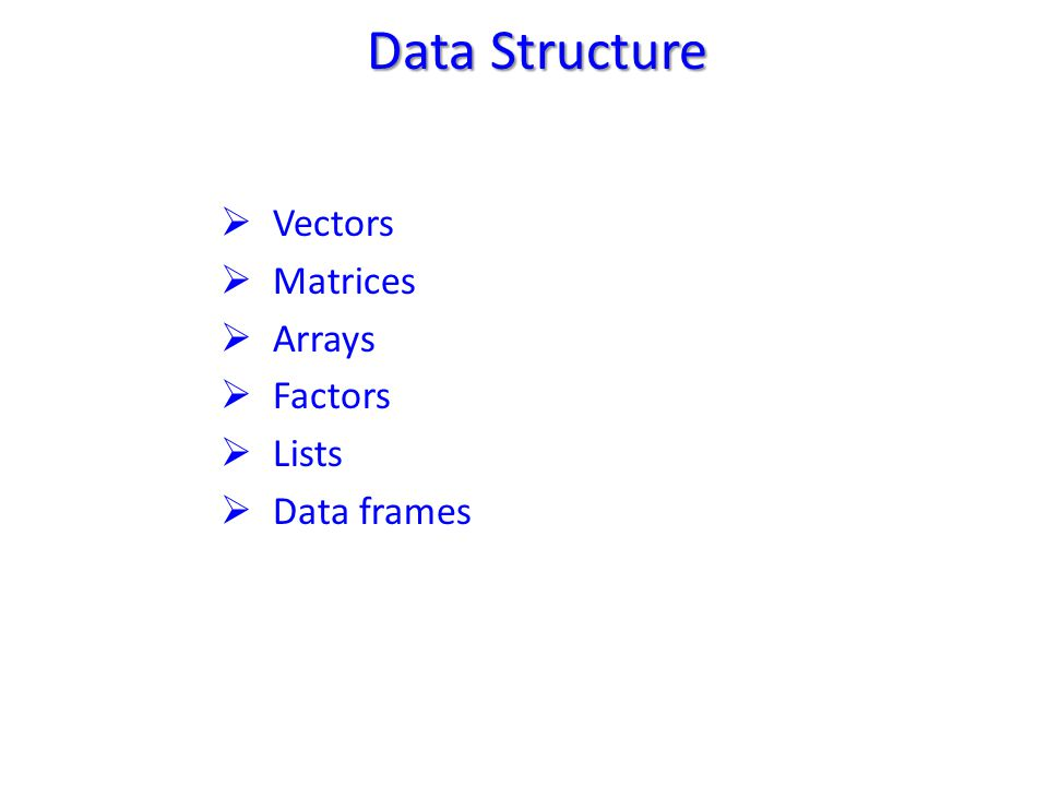 Data Structure  Vectors  Matrices  Arrays  Factors  Lists  Data frames