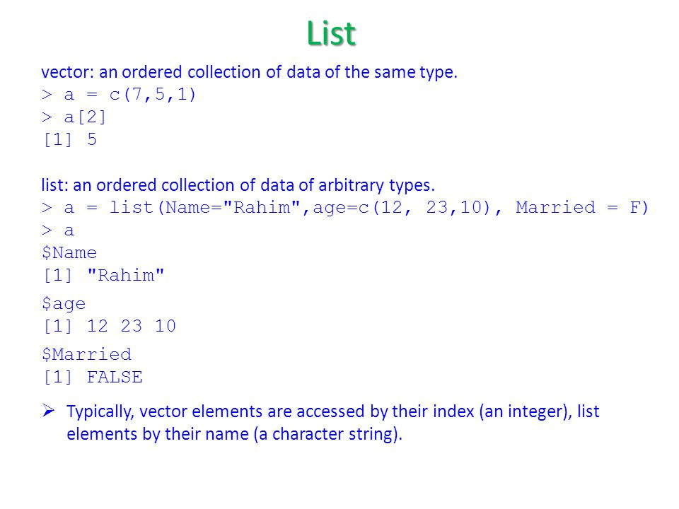 vector: an ordered collection of data of the same type.