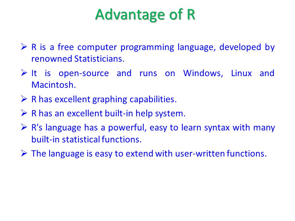  R is a free computer programming language, developed by renowned Statisticians.  It is open-source and runs on Windows, Linux and Macintosh.  R ha