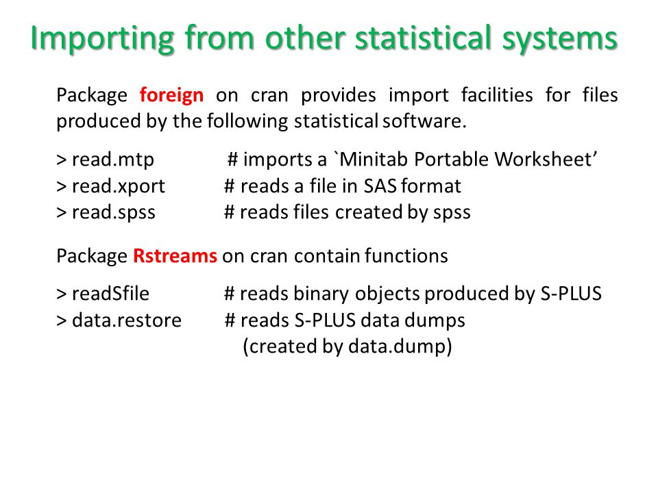 Importing from other statistical systems Package foreign on cran provides import facilities for files produced by the following statistical software.