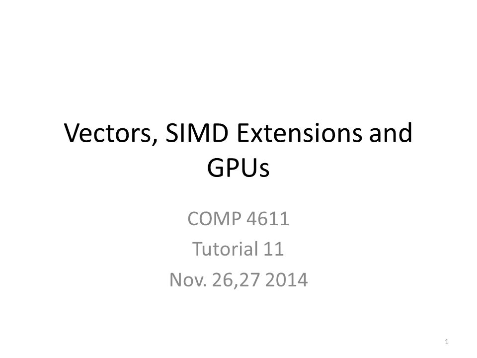 Vectors, SIMD Extensions and GPUs COMP 4611 Tutorial 11 Nov. 26,