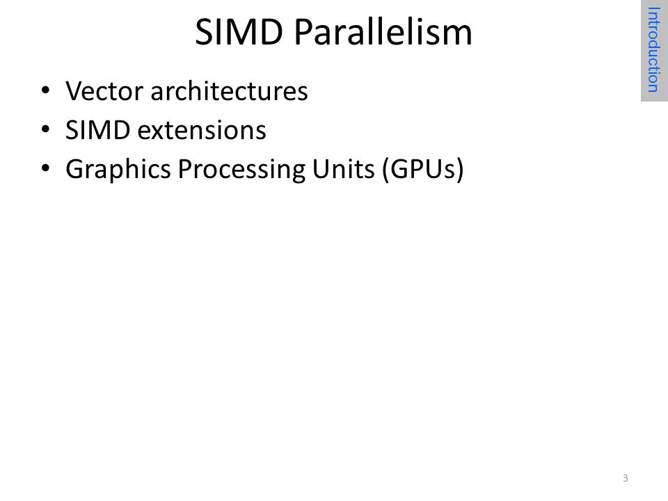 SIMD Parallelism Vector architectures SIMD extensions Graphics Processing Units (GPUs) Introduction 3