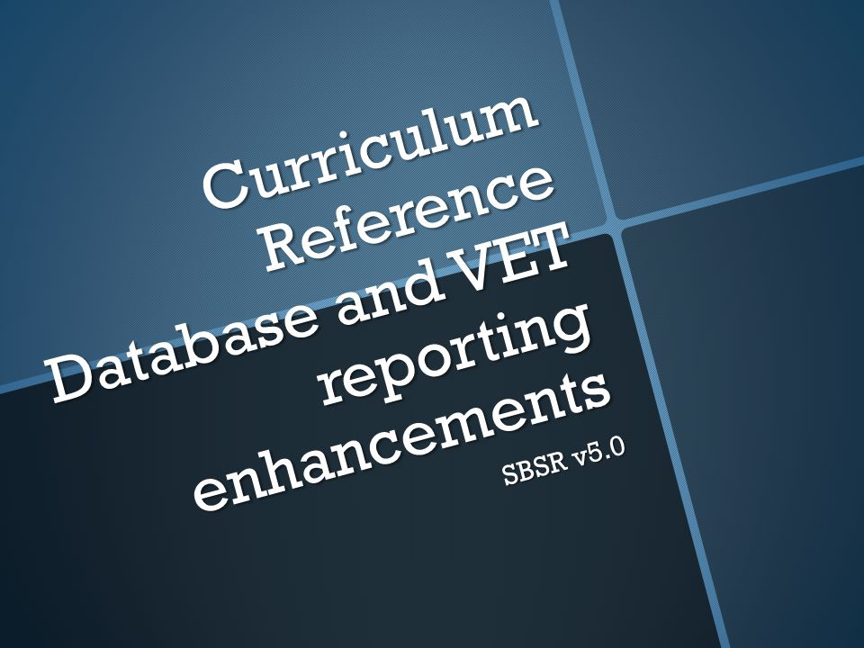 Curriculum Reference Database and VET reporting enhancements SBSR v5.0