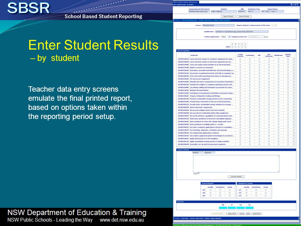 Enter Student Results – by student Teacher data entry screens emulate the final printed report, based on options taken within the reporting period setup.