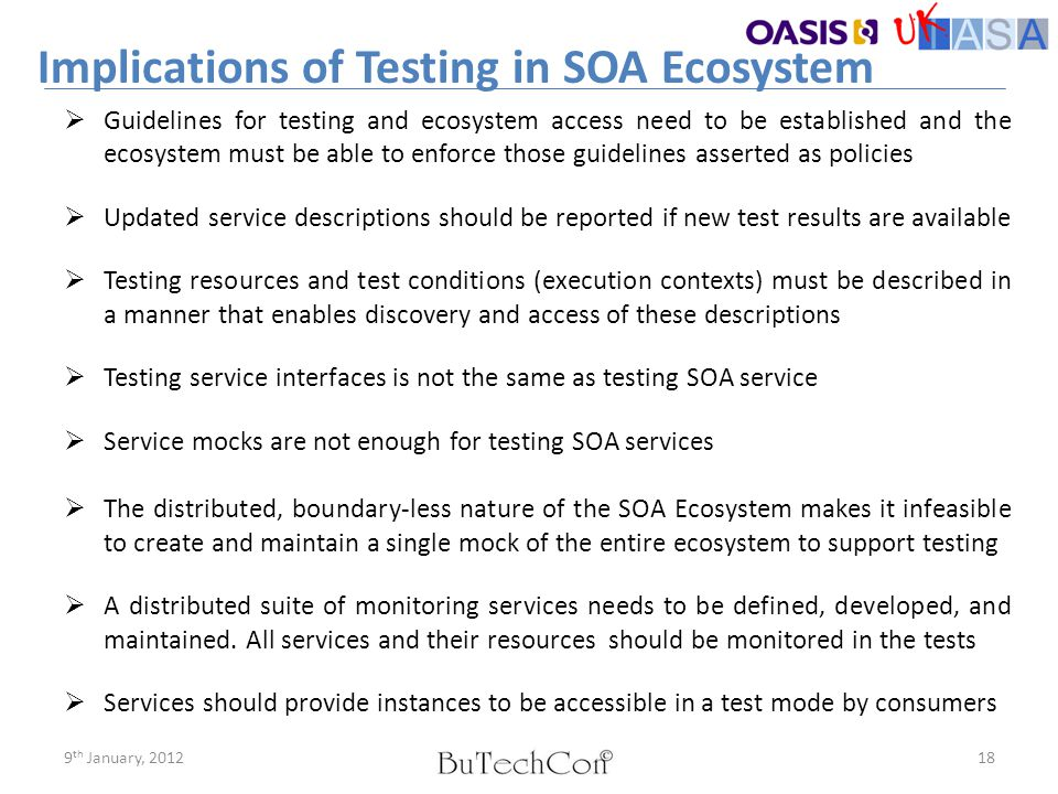 Implications of Testing in SOA Ecosystem 18  Guidelines for testing and ecosystem access need to be established and the ecosystem must be able to enf