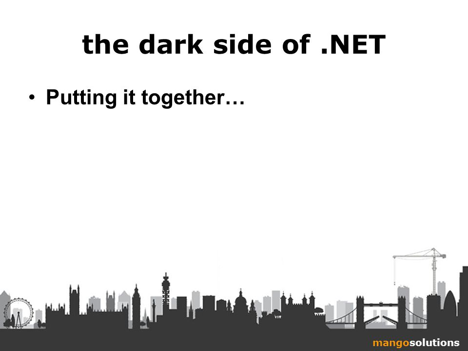 mangosolutions the dark side of.NET Putting it together…