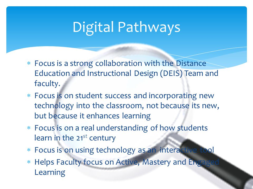  Focus is a strong collaboration with the Distance Education and Instructional Design (DEIS) Team and faculty.