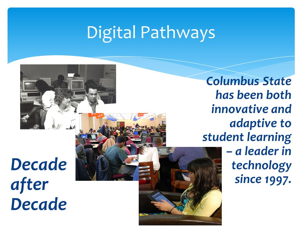 Columbus State has been both innovative and adaptive to student learning – a leader in technology since 1997.