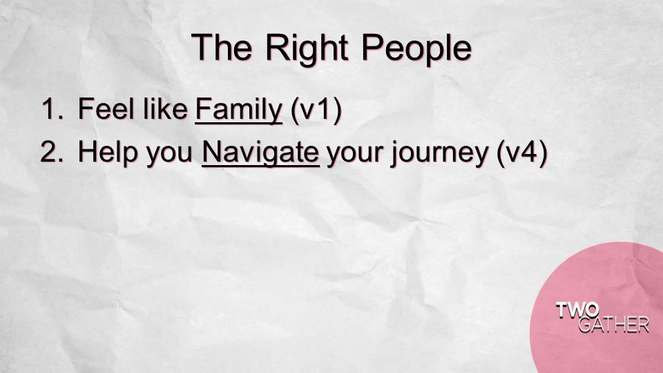 The Right People 1.Feel like Family (v1) 2.Help you Navigate your journey (v4)