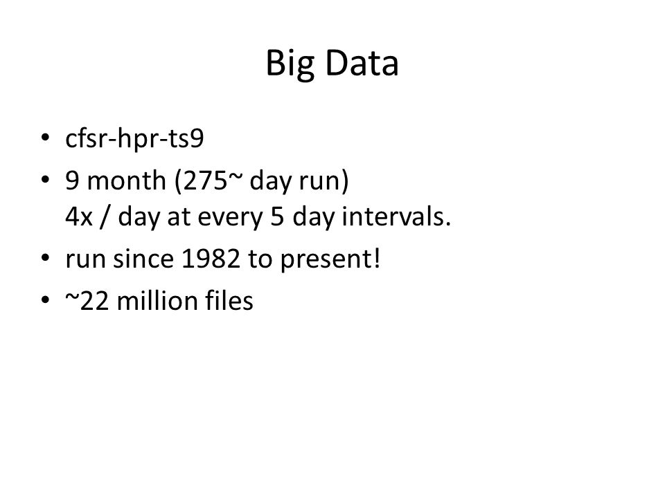 Big Data cfsr-hpr-ts9 9 month (275~ day run) 4x / day at every 5 day intervals. run since 1982 to present! ~22 million files