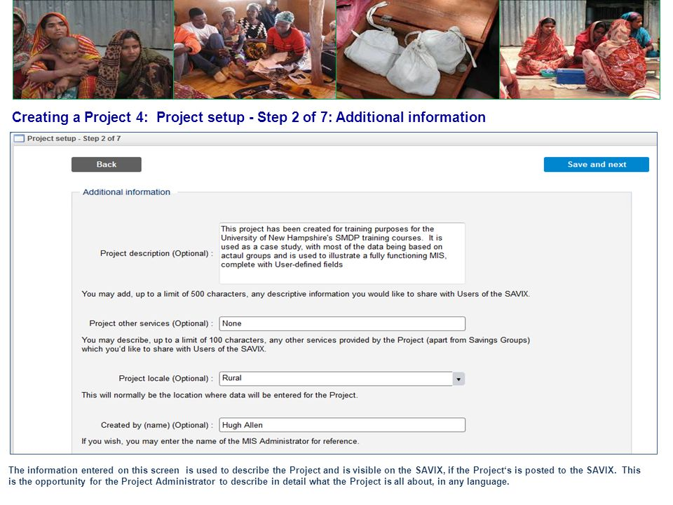 Creating a Project 4: Project setup - Step 2 of 7: Additional information The information entered on this screen is used to describe the Project and i