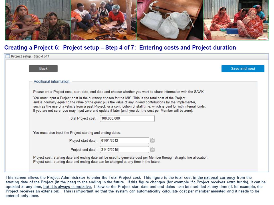 Creating a Project 6: Project setup – Step 4 of 7: Entering costs and Project duration This screen allows the Project Administrator to enter the Total