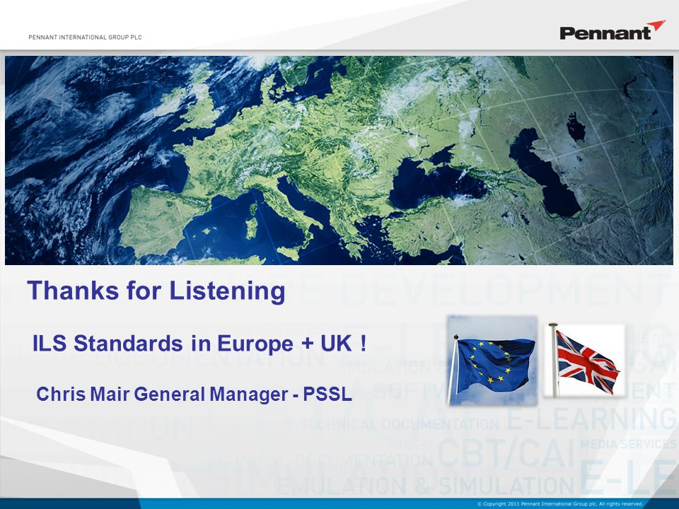 Thanks for Listening Chris Mair General Manager - PSSL ILS Standards in Europe + UK !