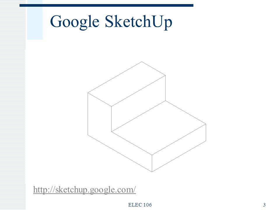 Google SketchUp ELEC 1063 http://sketchup.google.com/