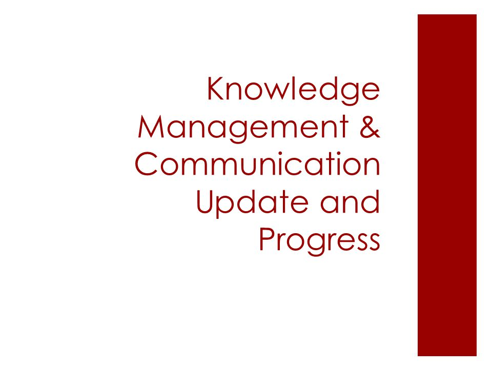 Knowledge Management & Communication Update and Progress