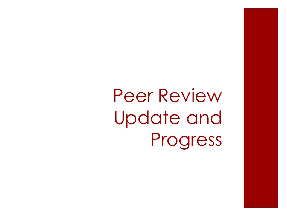 Peer Review Update and Progress