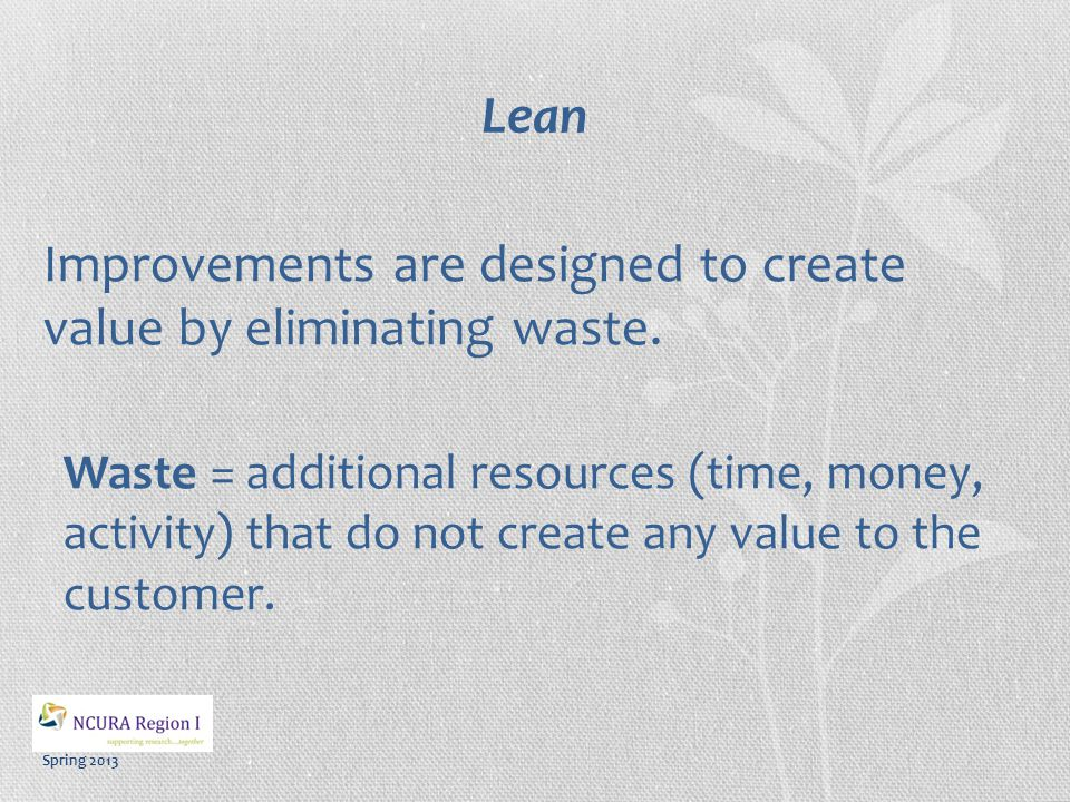 Spring 2013 Lean Improvements are designed to create value by eliminating waste.