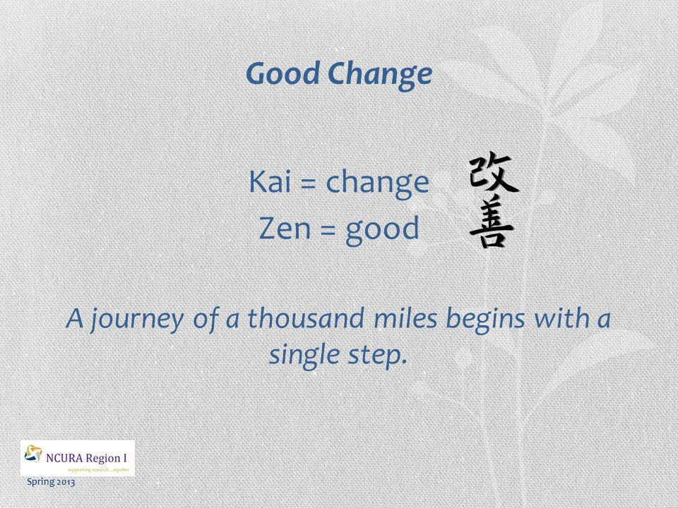 Spring 2013 Kaizen An inclusive philosophy and practice of productive improvement, which is made incrementally and continuously.