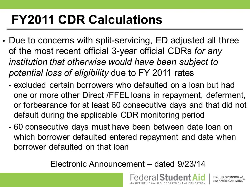 FY2011 CDR Calculations Due to concerns with split-servicing, ED adjusted all three of the most recent official 3-year official CDRs for any instituti