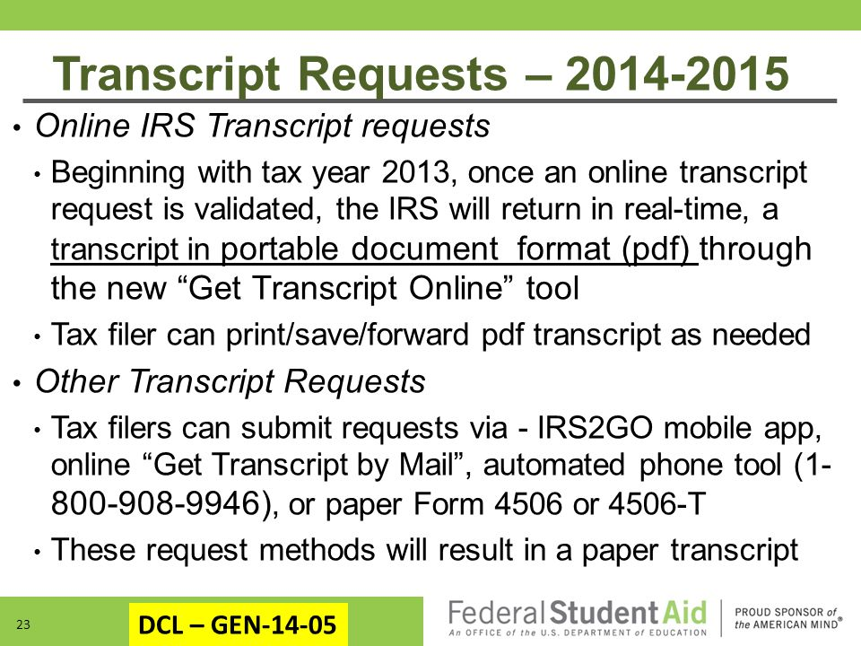 Transcript Requests – 2014-2015 Online IRS Transcript requests Beginning with tax year 2013, once an online transcript request is validated, the IRS w