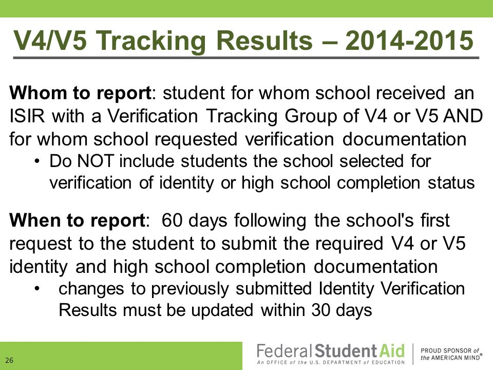 V4/V5 Tracking Results – 2014-2015 26 Whom to report: student for whom school received an ISIR with a Verification Tracking Group of V4 or V5 AND for