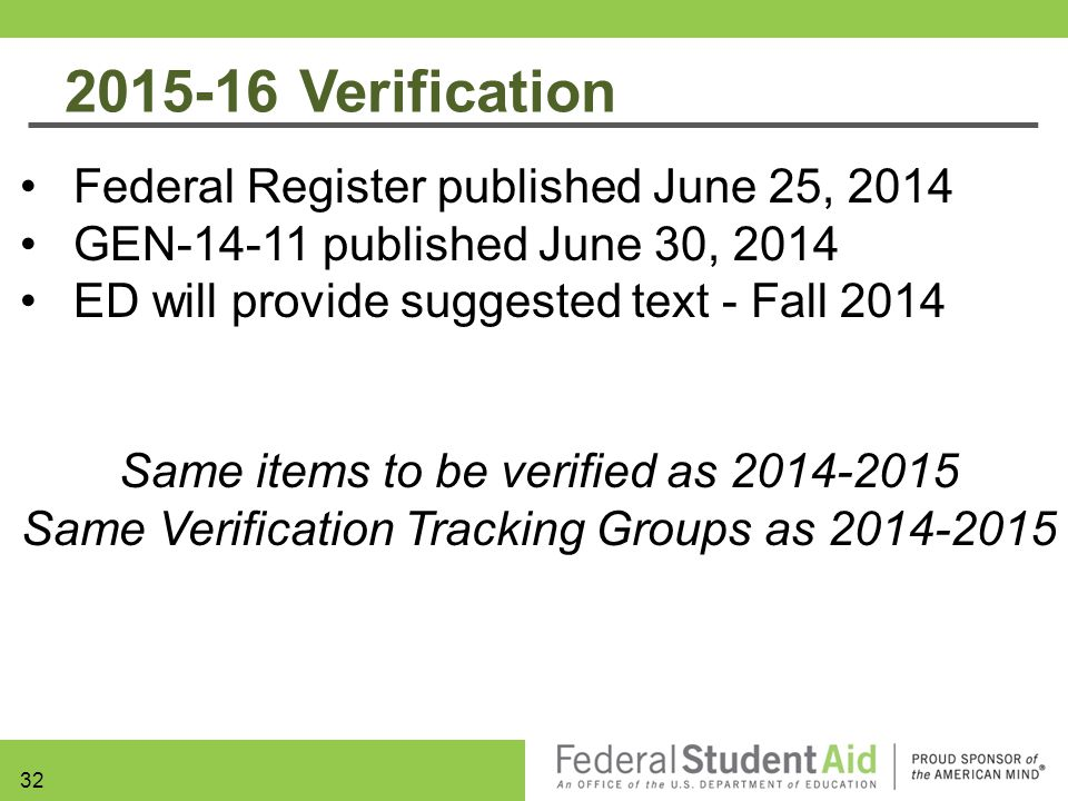Federal Register published June 25, 2014 GEN-14-11 published June 30, 2014 ED will provide suggested text - Fall 2014 Same items to be verified as 201