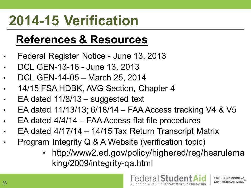2014-15 Verification References & Resources Federal Register Notice - June 13, 2013 DCL GEN-13-16 - June 13, 2013 DCL GEN-14-05 – March 25, 2014 14/15