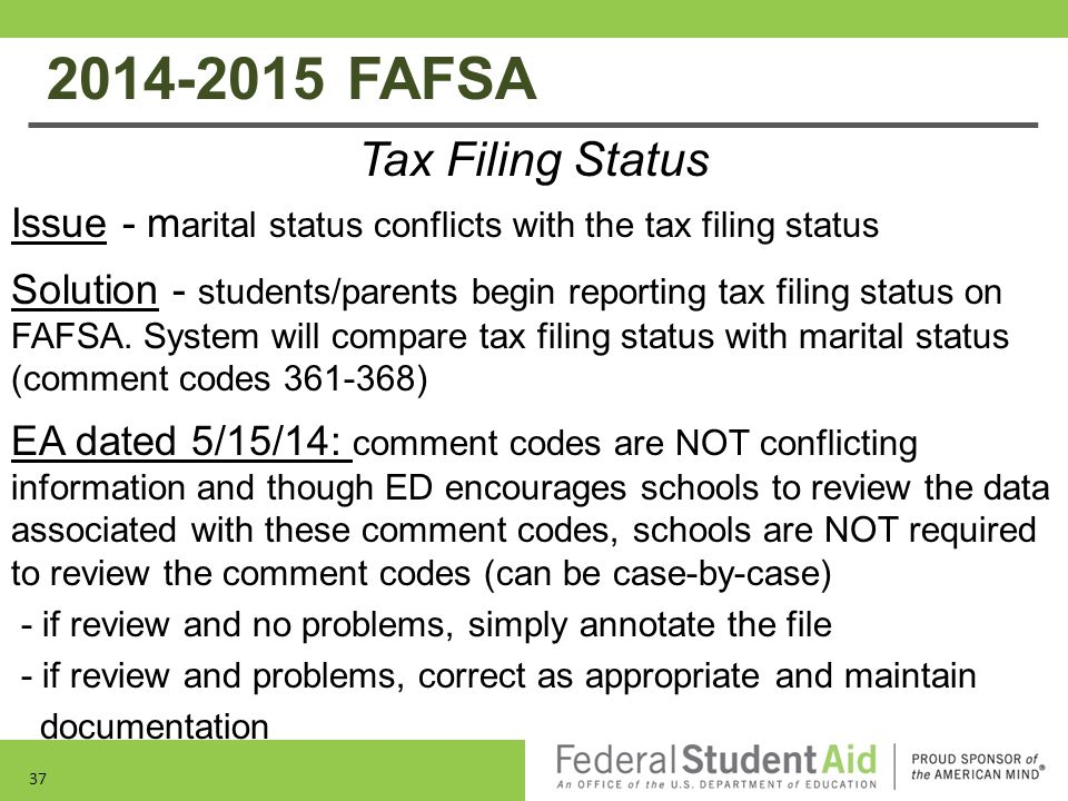 2014-2015 FAFSA Tax Filing Status Issue - m arital status conflicts with the tax filing status Solution - students/parents begin reporting tax filing