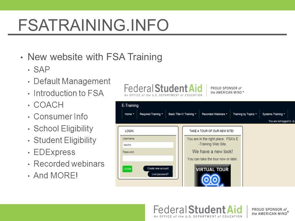 FSATRAINING.INFO New website with FSA Training SAP Default Management Introduction to FSA COACH Consumer Info School Eligibility Student Eligibility E