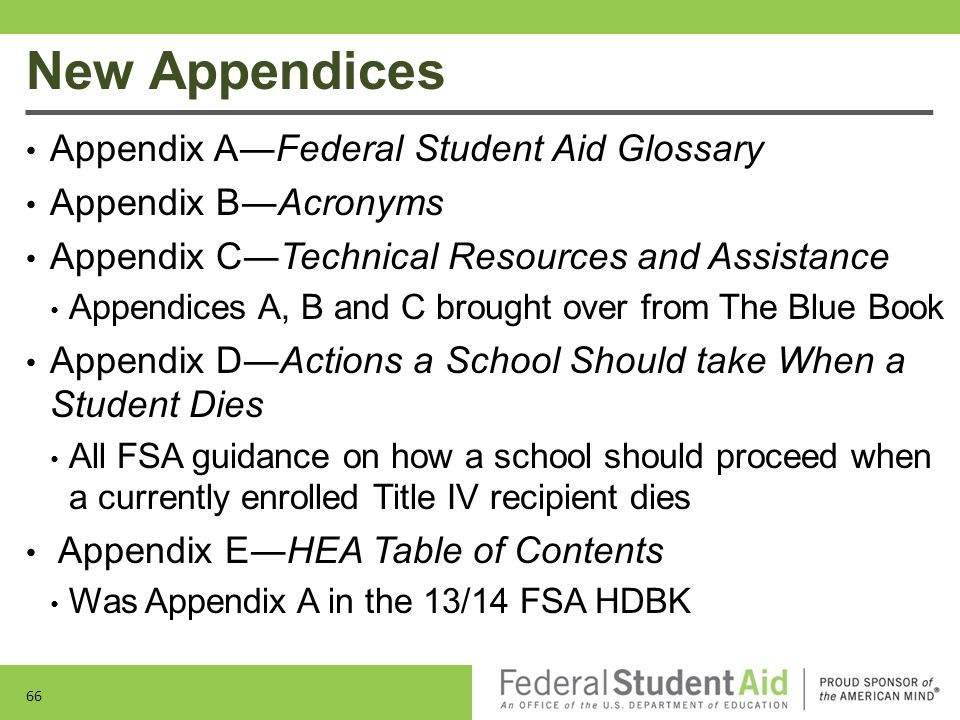 New Appendices 66 Appendix A―Federal Student Aid Glossary Appendix B―Acronyms Appendix C―Technical Resources and Assistance Appendices A, B and C brou