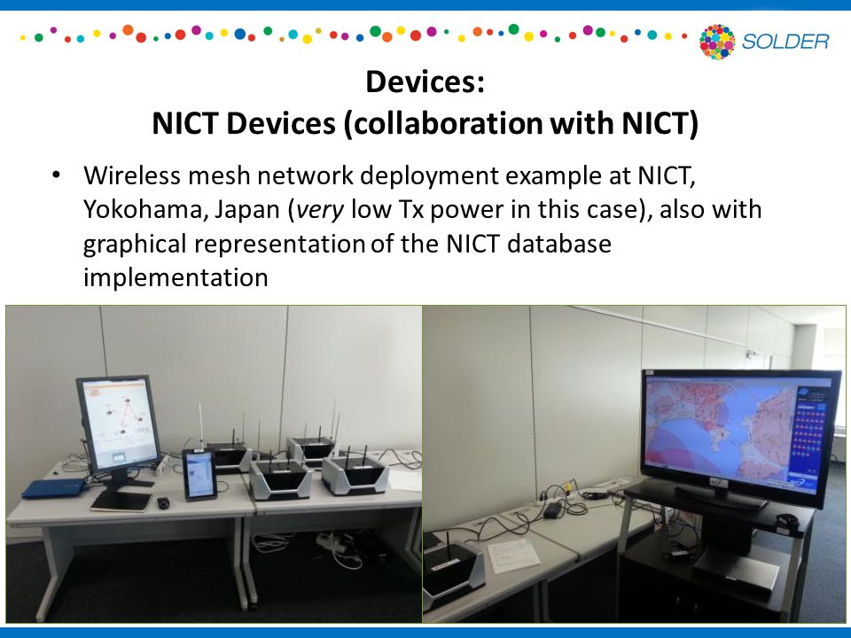 Devices: NICT Devices (collaboration with NICT) Wireless mesh network deployment example at NICT, Yokohama, Japan (very low Tx power in this case), also with graphical representation of the NICT database implementation