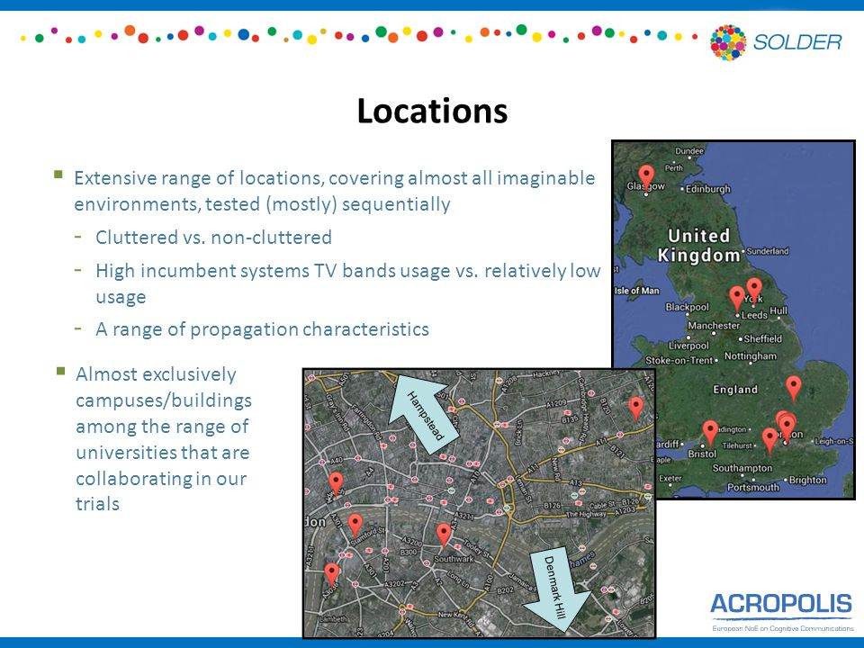 Locations  Almost exclusively campuses/buildings among the range of universities that are collaborating in our trials  Extensive range of locations, covering almost all imaginable environments, tested (mostly) sequentially - Cluttered vs.