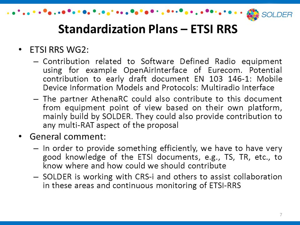 Standardization Plans – ETSI RRS ETSI RRS WG2: – Contribution related to Software Defined Radio equipment using for example OpenAirInterface of Eurecom.