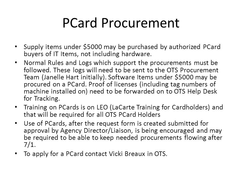 PCard Procurement Supply items under $5000 may be purchased by authorized PCard buyers of IT Items, not including hardware. Normal Rules and Logs whic