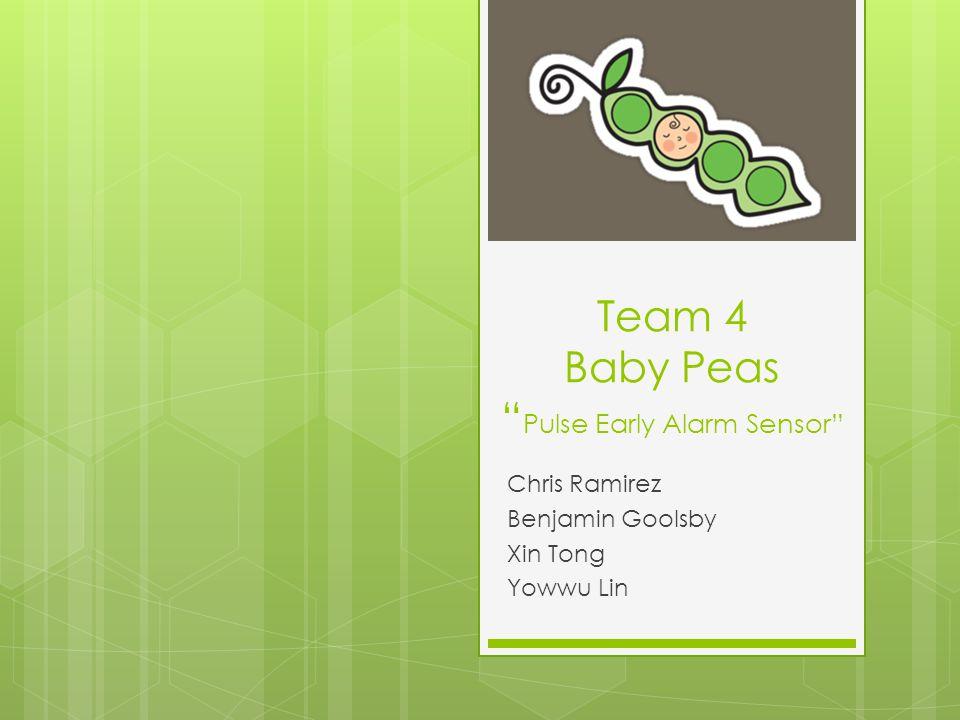 Team 4 Baby Peas Pulse Early Alarm Sensor Chris Ramirez Benjamin Goolsby Xin Tong Yowwu Lin