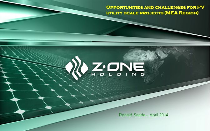 Opportunities and challenges for PV utility scale projects (MEA Region) Ronald Saade – April 2014
