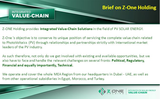 Brief on Z-One Holding Z-ONE Holding provides Integrated Value-Chain Solutions in the field of PV SOLAR ENERGY.