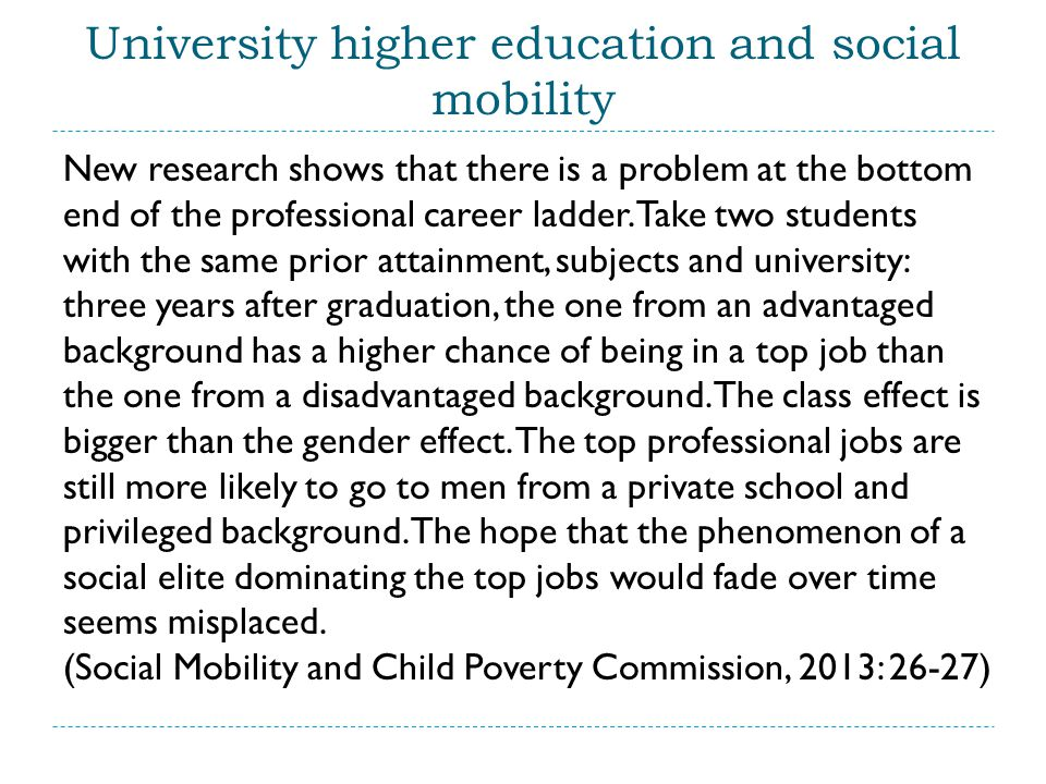 University higher education and social mobility New research shows that there is a problem at the bottom end of the professional career ladder.