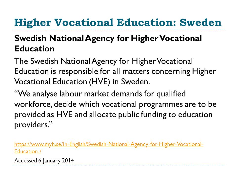 Higher Vocational Education: Sweden Swedish National Agency for Higher Vocational Education The Swedish National Agency for Higher Vocational Education is responsible for all matters concerning Higher Vocational Education (HVE) in Sweden.