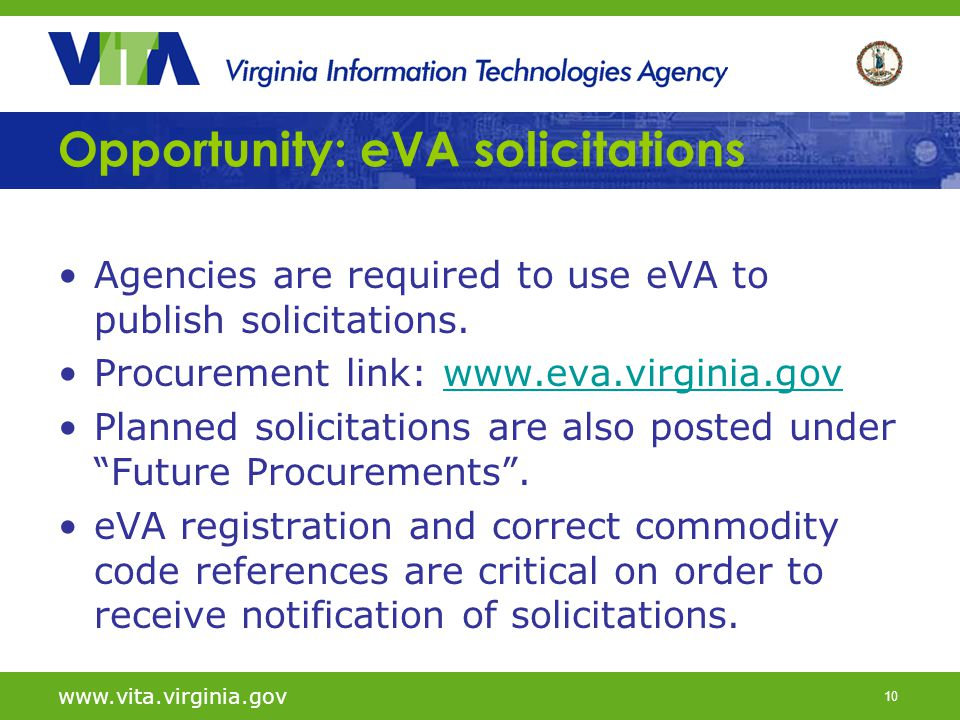 10 Opportunity: eVA solicitations Agencies are required to use eVA to publish solicitations.